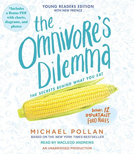 The Omnivore's Dilemma: The Secrets Behind What You Eat, Includes 12 Importatnt Food Rules, Young Readers Edition, Includes Bonus PDF with Charts, Diagrams, and Photos