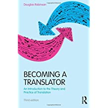 Becoming a Translator: An Introduction to the Theory and Practice of Translation by Douglas Robinson (2012-08-29)