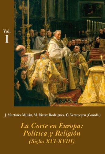 Descargar Libro La Corte en Europa: Política y Religión (Estuche 3 Vols.): (Siglos XVI-XVIII de José Martínez Millán