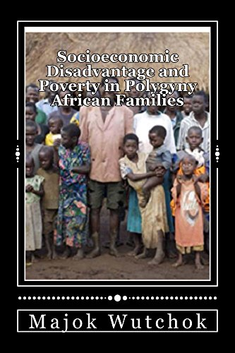 Socioeconomic Disadvantage and Poverty in Polygyny African Families: Polygyny creates disadvantage family (English Edition
