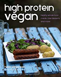 High Protein Vegan: Hearty Whole Food Meals, Raw Desserts and More (English Edition)