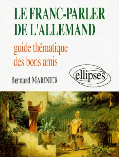 LE FRANC-PARLER DE L'ALLEMAND. Guide thématique des bons amis par Bernard Marinier