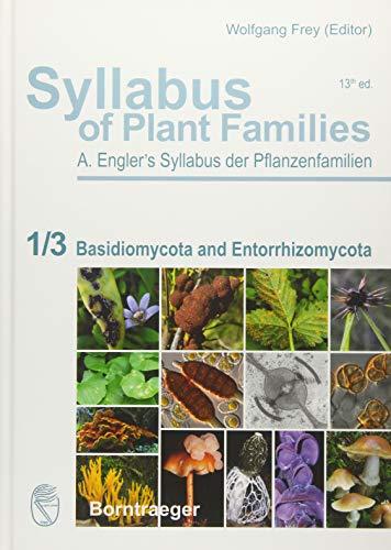 Syllabus of Plant Families - A. Engler's Syllabus der Pflanzenfamilien Part 1/3: Basidiomycota and Entorrhizomycota