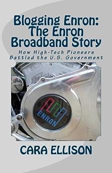 Blogging Enron:  The Enron Broadband Story by [Ellison, Cara]