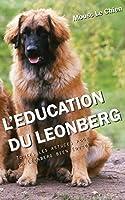 L'EDUCATION DU LEONBERG: Toutes les astuces pour un Léonberg bien éduqué