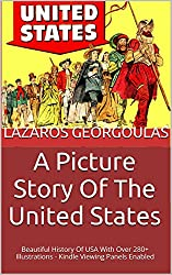 A Picture Story Of The United States: Beautiful History Of USA With Over 280+ Illustrations - Kindle Viewing Panels Enabled