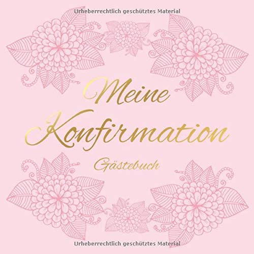 Meine Konfirmation Gästebuch: Erinnerungsbuch Album - Edel Geschenkidee zum Eintragen und Ausfüllen von Glückwünschen für Mädchen / Konfirmandin - ... Geschenk; Motiv: Vintage Blumen Rosa Gold