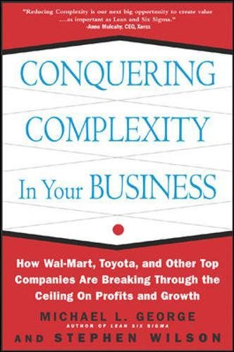 Conquering Complexity in Your Business: How Wal-Mart, Toyota, and Other Top Companies Are Breaking Through the Ceiling on Profits and Growth por Michael L. George