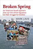 Broken Spring: An American-Israeli reporter's close-up view of how Egyptians lost their struggle for freedom by Mark Lavie front cover