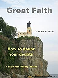 Great Faith: Learning how to doubt your doubts (English Edition)