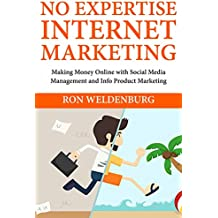 Non-Expert Internet Marketing: Making Money Online with Social Media Management and Info Product Marketing (English Edition)