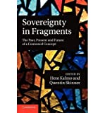 [(Sovereignty in Fragments: The Past, Present and Future of a Contested Concept)] [ Edited by Hent Kalmo, Edited by Quentin Skinner ] [March, 2011]