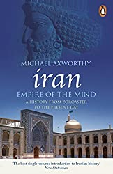 Iran: Empire of the Mind: A History from Zoroaster to the Present Day by Michael Axworthy (2008-11-06)
