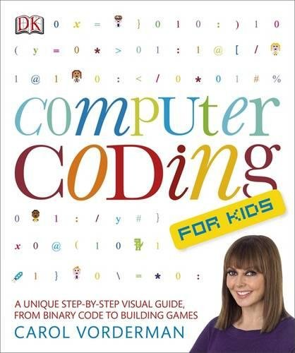 Computer Coding for Kids: A Unique Step-by-Step Visual Guide, from Binary Code to Building Games por Carol Vorderman