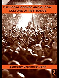 The Local Scenes and Global Culture of Psytrance (Routledge Studies in Ethnomusicology)