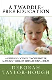 A Twaddle-Free Education: An Introduction to Charlotte Mason's Timeless Educational Ideas by Deborah Taylor-Hough (2015-04-23)