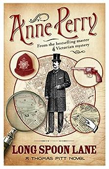 Long Spoon Lane (Thomas Pitt Mystery, Book 24): A gripping novel exploring the secrets of Victorian society (Charlotte & Thomas Pitt series) (English Edition) van [Perry, Anne]