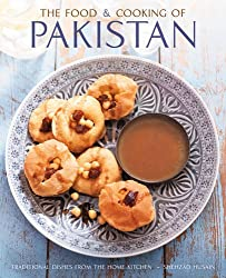 The Food and Cooking of Pakistan: Traditional Dishes from the Home Kitchen