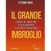 Il grande imbroglio. Come le banche si prendono i nostri risparmi (Economia e finanza) (Italian Edition)