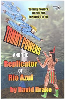 Tommy Powers and the Replicator of Rio Azul (Tommy Powers Super Hero Book 4) (English Edition) par [Drake, David]