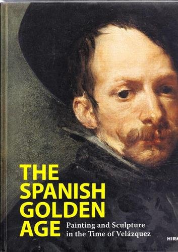 The Spanish Golden Age: Painting and Sculpture in the Time of Velázquez par Michael Eissenhauer, Roger Diederen