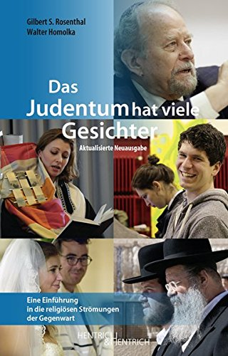 Das Judentum hat viele Gesichter: Eine Einführung in die religiösen Strömungen der Gegenwart