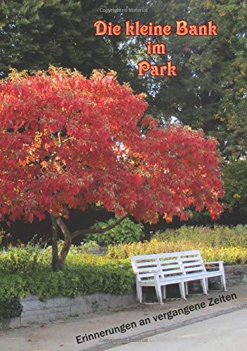 Die kleine Bank im Park: Erinnerungen an vergangene Zeiten