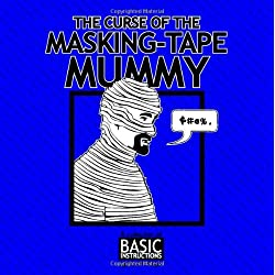 The Curse of the Masking-Tape Mummy: A Collection of Basic Instructions