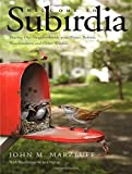 Welcome to Subirdia: Sharing Our Neighborhoods With Wrens, Robins, Woodpeckers, and Other Wildlife: Written by John Marzluff, 2014 Edition, Publisher: Yale University Press [Hardcover]