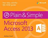 Microsoft Access 2013 Plain & Simple by Andrew Couch (2013-03-25)