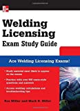 Welding Licensing Exam Study Guide (McGraw-Hill's Welding Licensing Exam Study Guide) by Miller, Rex, Miller, Mark (2007) Paperback