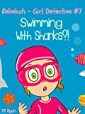 Rebekah - Girl Detective #7: Swimming With Sharks?! (a fun short story mystery for children ages 9-12)