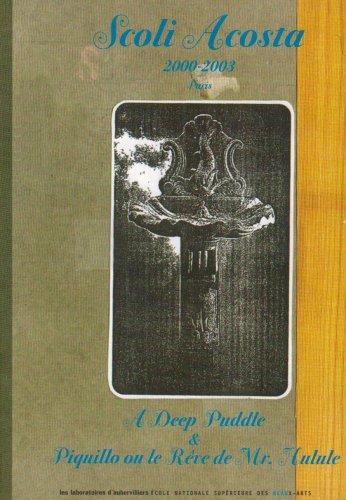 Scoli Acosta 2000-2003 : A Deep Puddle in Paris & Piquillo ou le rêve de Mr Hulule