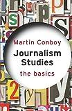 Journalism Studies: The Basics