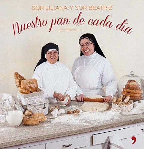 Nuestro pan de cada día por Sor Liliana;Sor Beatriz