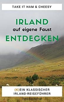 irland-auf-eigene-faust-entdecken-ein-praktischer-reiseplaner-mit-vielfach-bewhrten-tipps-kein-reisefhrer