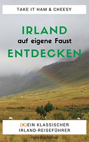 Irland auf eigene Faust entdecken: Starte hier in deinen unvergesslichen Urlaub auf der Grünen Insel (Der Nach Kontakt Ersten Suche Auf)