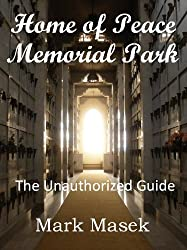 Home of Peace Memorial Park: The Unauthorized Guide