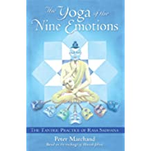 The Yoga of the Nine Emotions: The Tantric Practice of Rasa: The Tantric Practice of Rasa Sadhana Based on the Teachings of Harish Johari