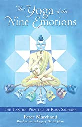 The Yoga of the Nine Emotions: The Tantric Practice of Rasa Sadhana: The Tantric Practice of Rasa Sadhana Based on the Teachings of Harish Johari