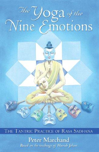 The Yoga of the Nine Emotions: The Tantric Practice of Rasa Sadhana: The Tantric Practice of Rasa Sadhana Based on the Teachings of Harish Johari por Peter Marchand