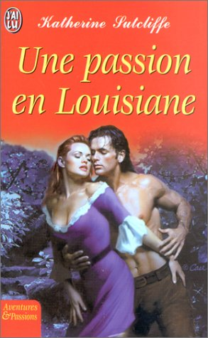 Une passion en Louisiane par Katherine Sutcliffe
