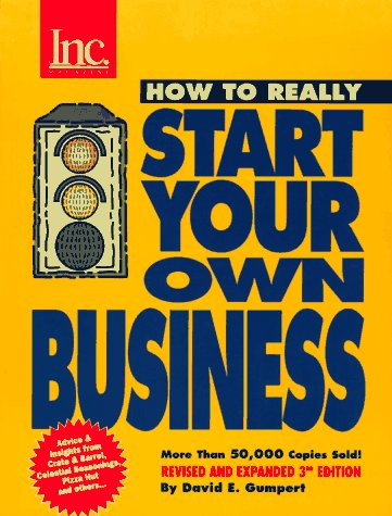 How to Really Start Your Own Business: A Step-By-Step Guide Featuring Insights and Advice from the Founders of Crate & Barrel, David's Cookies. Pizza Hut, Silicon Technology, Esprit Miami