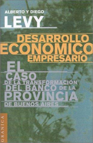 Desarrollo Economico Empresario: El Caso de la Transformacion del Banco de la Provincia de Buenos Aires por Alberto Levy