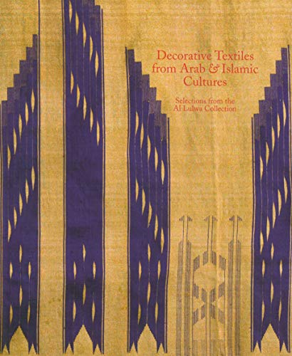 Decorative Textiles from Arab and Islamic Cultures: Selected Works from the Al Lulwa Collection