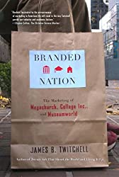 Branded Nation: The Marketing of Megachurch. College Inc. and Museumworld