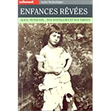 Enfances rêvées : Alice, Peter Pan... Nos nostalgies et nos tabous