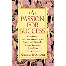Passion for Success: Practical, Inspirational and Spiritual Insight from Japan's Leading Entrepreneur