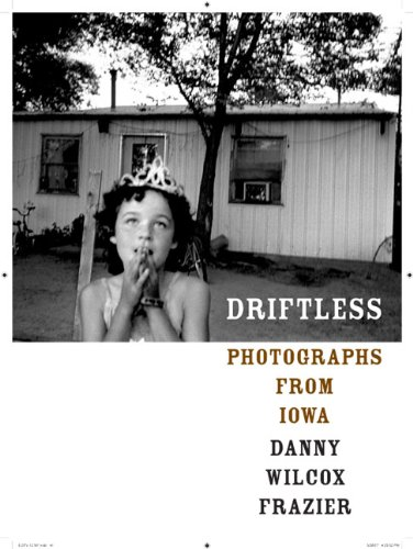Driftless: Photographs from Iowa (Center for Documentary Studies/Honickman First Book Prize in Photography) por Danny Wilcox Frazier