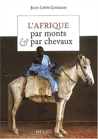 L'Afrique, par monts et par chevaux